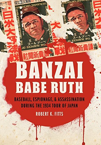 Robert K. Fitts Banzai Babe Ruth Baseball Espionage & Assassination During The 1
