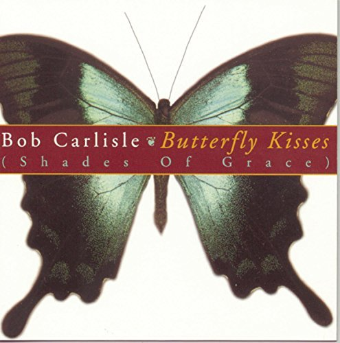 Bob Carlisle Butterfly Kisses (shades Of Gr (shades Of Grace)