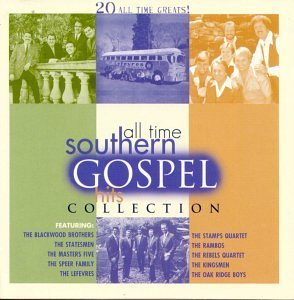 All Time Southern Gospel Hits All Time Southern Gospel Hits Statesmen Blackwood Brothers Kingsmen
