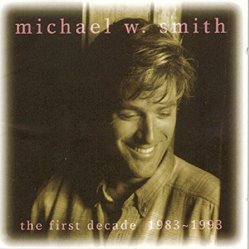 Michael W. Smith First Decade 1983 93