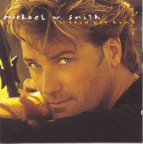 Michael W. Smith I'll Lead You Home