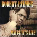 Palmer Robert Maybe It's Live
