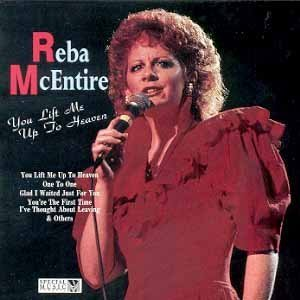 Mcentire Reba You Lift Me Up To Heaven