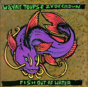 Wayne & Zydecajun Toups Fish Out Of Water