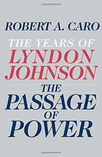 Robert A. Caro The Passage Of Power The Years Of Lyndon Johnson