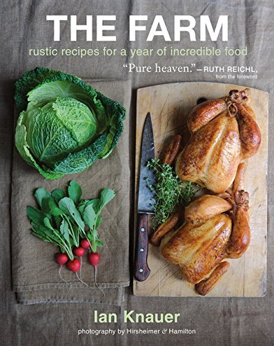 Ian Knauer Farm The Rustic Recipes For A Year Of Incredible Food