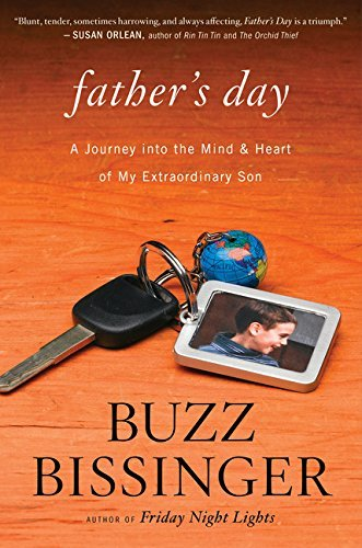 Buzz Bissinger Father's Day A Journey Into The Mind And Heart Of My Extraordi