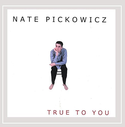 Nate Pickowicz True To You