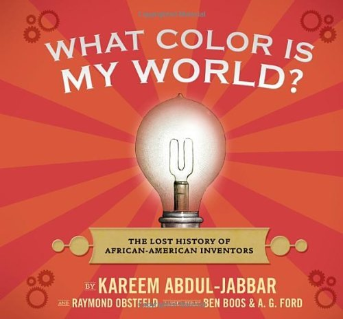 Kareem Abdul Jabbar What Color Is My World? The Lost History Of African American Inventors