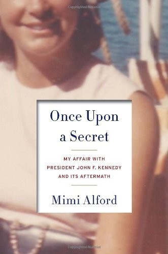 Mimi Alford Once Upon A Secret My Affair With President John F. Kennedy And Its