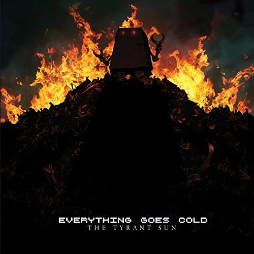 Everything Goes Cold Tyrant Sun