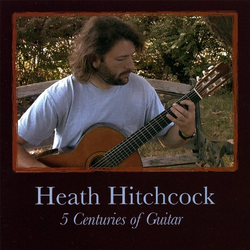 Heath Hitchcock 5 Centuries Of Guitar