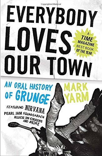 Mark Yarm Everybody Loves Our Town An Oral History Of Grunge