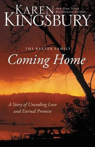 Karen Kingsbury Coming Home A Story Of Undying Hope The Baxter Family