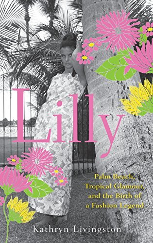 Kathryn Livingston Lilly Palm Beach Tropical Glamour And The Birth Of A