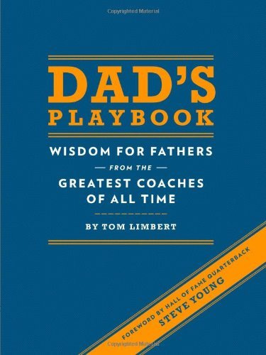 Tom Limbert Dad's Playbook Wisdom For Fathers From The Greatest Coaches Of A