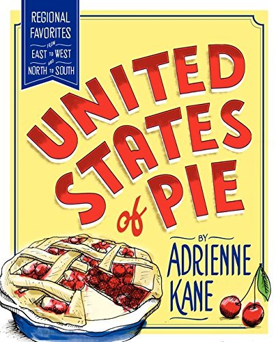 Adrienne Kane United States Of Pie Regional Favorites From East To West And North To