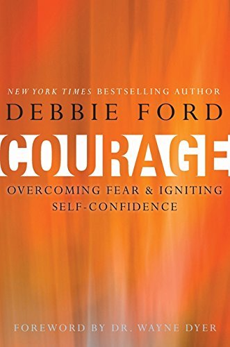 Debbie Ford Courage Overcoming Fear And Igniting Self Confidence