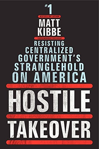 Matt Kibbe Hostile Takeover Resisting Centralized Government's Stranglehold O
