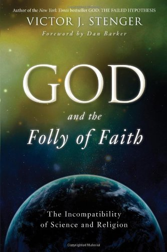 Victor J. Stenger God And The Folly Of Faith The Incompatibility Of Science And Religion