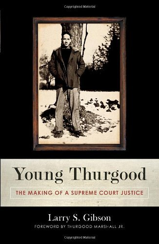 Larry S. Gibson Young Thurgood The Making Of A Supreme Court Justice