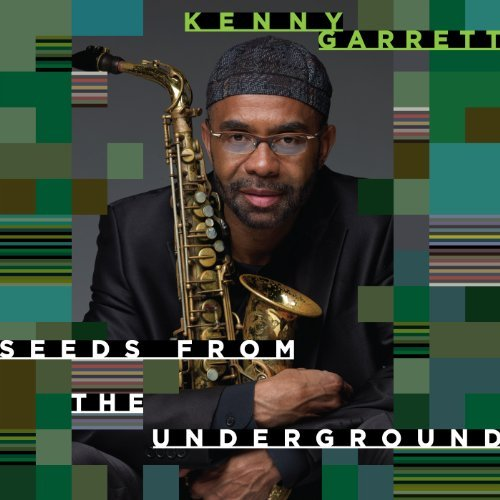 Kenny Garrett Seeds From The Underground