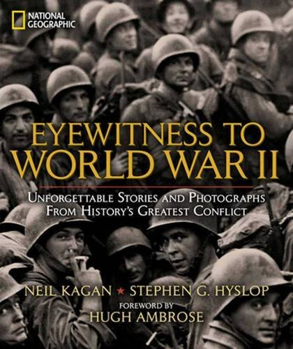Neil Kagan Eyewitness To World War Ii Unforgettable Stories And Photographs From Histor