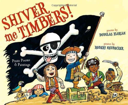 Douglas Florian Shiver Me Timbers! Pirate Poems & Paintings