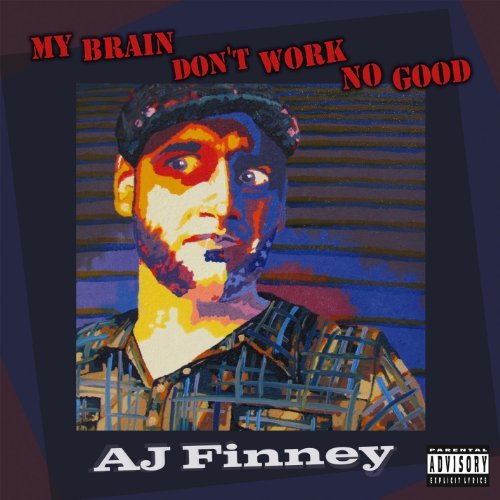 A.J. Finney My Brain Don't Work No Good
