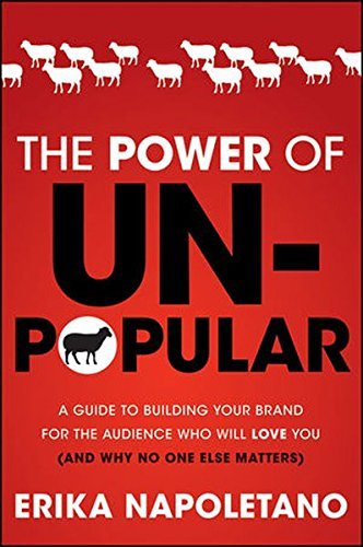 Erika Napoletano The Power Of Unpopular A Guide To Building Your Brand For The Audience W