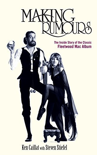 Ken Caillat Making Rumours The Inside Story Of The Classic Fleetwood Mac Alb