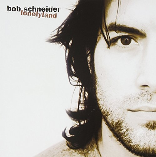 Bob Schneider Lonelyland Explicit Version