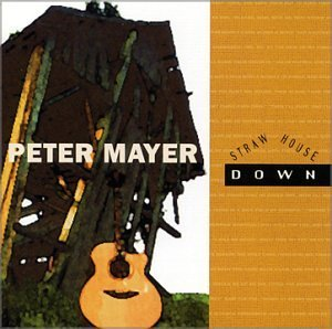 Peter Mayer Straw House Down