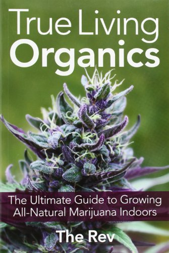 Rev True Living Organics The Ultimate Guide To Growing All Natural Marijua