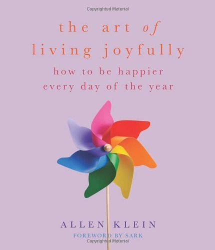Allen Klein The Art Of Living Joyfully How To Be Happier Every Day Of The Year