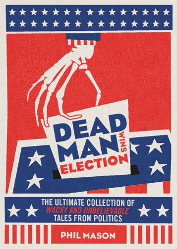 Mason Phil Dead Man Wins Election The Ultimate Collection Of Outrageous Weird And
