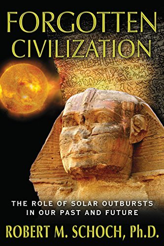 Robert M. Schoch Forgotten Civilization The Role Of Solar Outbursts In Our Past And Futur