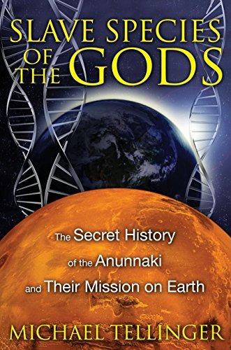 Michael Tellinger Slave Species Of The Gods The Secret History Of The Anunnaki And Their Miss 0002 Edition;
