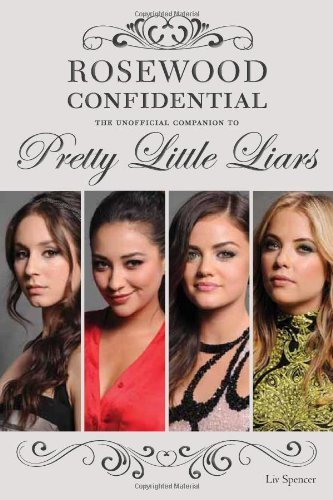 Liv Spencer Rosewood Confidential The Unofficial Companion To Pretty Little Liars