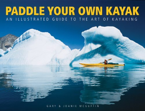 Gary Mcguffin Paddle Your Own Kayak An Illustrated Guide To The Art Of Kayaking