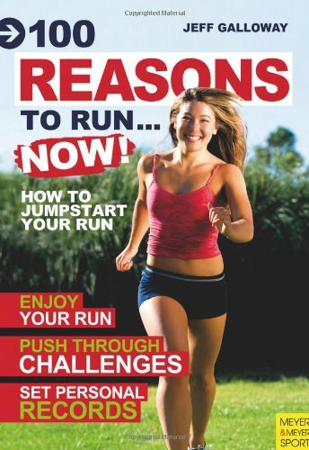 Jeff Galloway 100 Reasons To Run...Now! How To Jumpstart Your Run