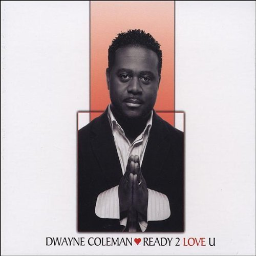 Dwayne Coleman Ready 2 Love U