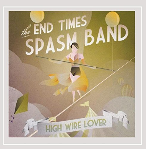 End Times Spasm Band High Wire Lover