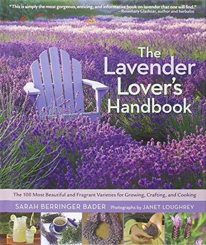 Sarah Berringer Bader The Lavender Lover's Handbook The 100 Most Beautiful And Fragrant Varieties For