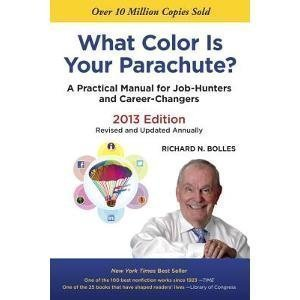 Richard N. Bolles What Color Is Your Parachute? A Practical Manual For Job Hunters And Career Cha 2013 Revised