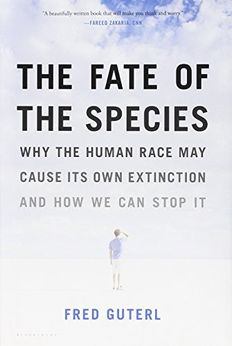Fred Guterl The Fate Of The Species Why The Human Race May Cause Its Own Extinction A