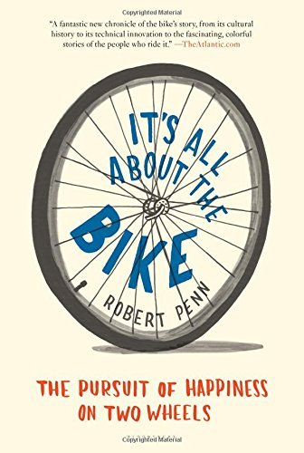 Robert Penn It's All About The Bike The Pursuit Of Happiness On Two Wheels