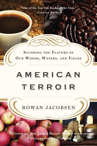 Rowan Jacobsen American Terroir Savoring The Flavors Of Our Woods Waters And Fi