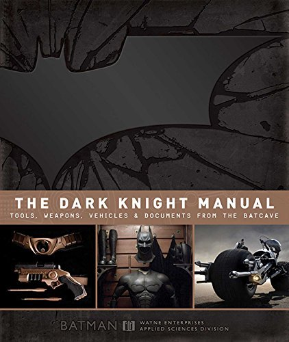 Brandon T. Snider The Dark Knight Manual Tools Weapons Vehicles And Documents From The B