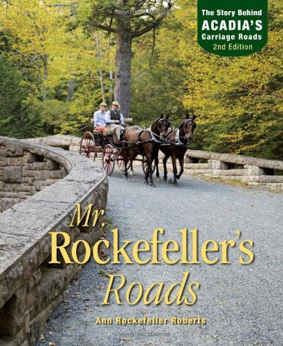Ann Rockefeller Roberts Mr. Rockefeller's Roads The Untold Story Of Acadia's Carriage Roads 0002 Edition;